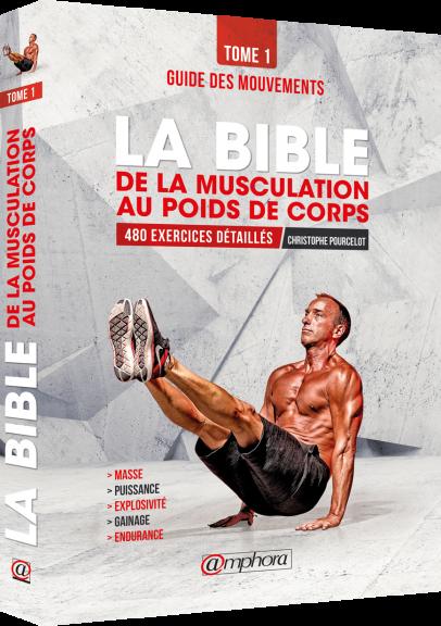 La bible de la musculation au poids du corps - Tome 1 : Guide des mouvements