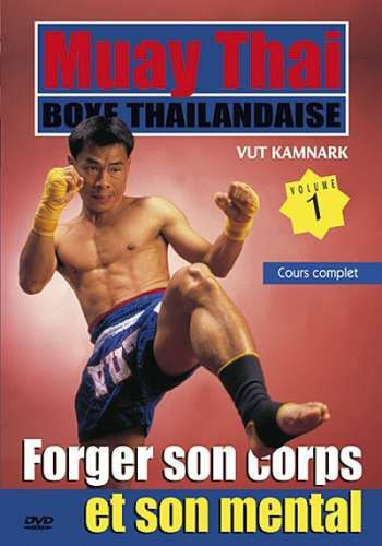 Muay Thai par Vut KAMNARK - Volume 1 : Forger son corps et son mental