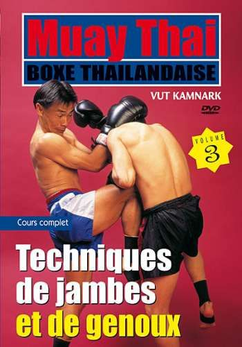 Muay Thai par Vut KAMNARK - Volume 3 : Techniques de jambes et de genoux