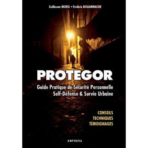 Protegor : guide pratique de sécurité personnelle, self-défense & survie urbaine (Livre)